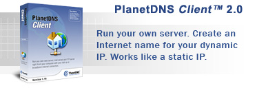 PlanetDNS Client 2.0 - Run your own server. Create an Internet name for your dynamic IP. Works like a static IP.